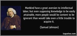 Mankind have a great aversion to intellectual 