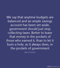 We say that anytime budgets are 