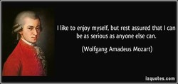 I like to enjoy myself, but rest assured that I can 