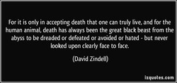 For it is only in accepting death that one can truly live, and for the 