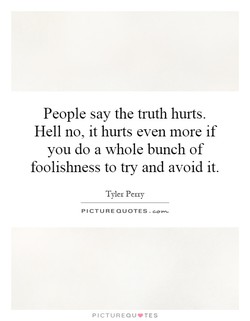 People say the truth hurts. 