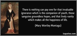 There is nothing can pay one for that invaluable 