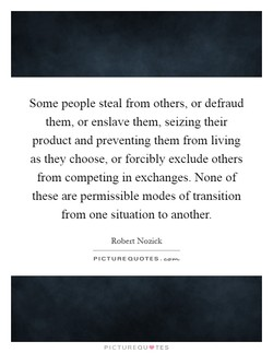 Some people steal from others, or defraud 