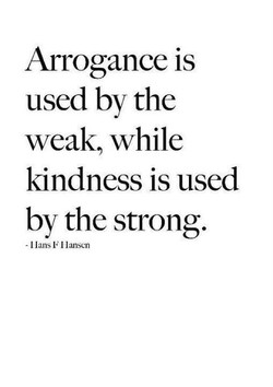 Arrogance is 