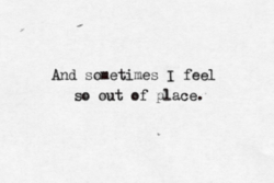 And saetimes I feel 