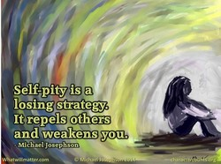 Self-pity is a 