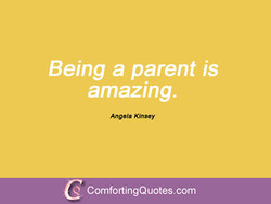 Being a parent is 