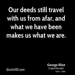 Our deeds still travel 
