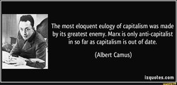 The most eloquent eulogy of capitalism was made 