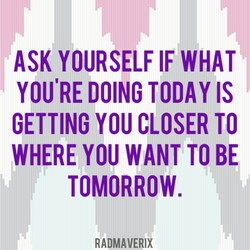 ASK YOURSELF IF WHAT 