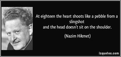 At eighteen the heart shoots like a pebble from a 