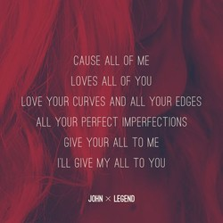 CAUSE ALL OF ME 