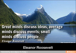 'OFöat miiiGdiSdiiSSidéåS;-åV6FåÉa•••-----— minds discussevents; minds diGuSS people. Elea r Roosevelt Eleanor Roosevelt