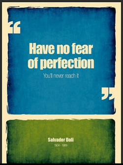 Have no fear of perfection nev reach it Salvador Dali