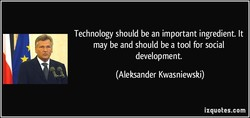 Technology should be an important ingredient. It 