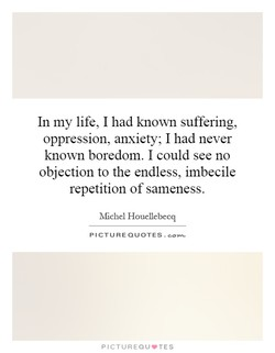 In my life, I had known suffering, 