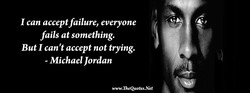 I can acceptfailure, everyone 