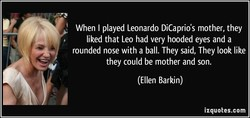 When I played Leonardo DiCaprio's mother, they 