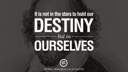 It is not in the stars to hold our 