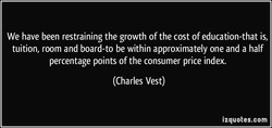 We have been restraining the growth of the cost of education-that is, 