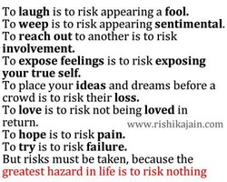 To laugh is to risk appearing a fool. 