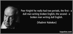 Poor Knight! he really had two periods, the first - a 