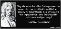 They who assert that a blind fatality produced the 