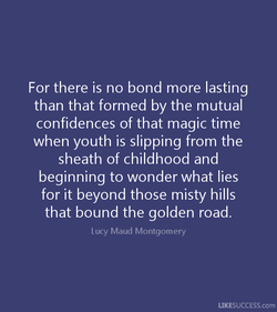 For there is no bond more lasting 