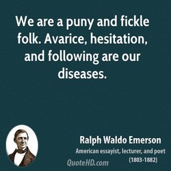 We are a puny and fickle 