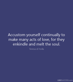 Accustom yourself continually to 