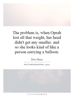 The problem is, when Oprah 