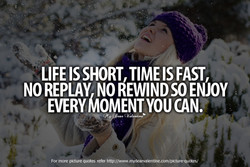LIFE IS SHORT, TIME IS FAST, 