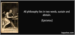 All philosophy lies in two words, sustain and 