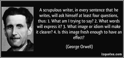 A scrupulous writer, in every sentence that he 