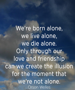 We're born alone, 
