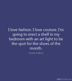 I love fashion. I love couture. I'm 