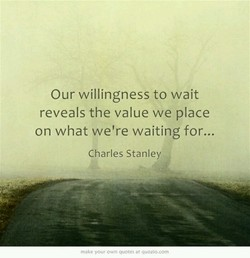 Our willingness to wait 