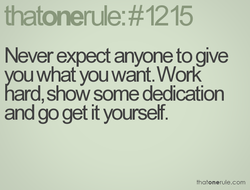 Never expect anyone to give 