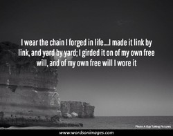 I wear the chain I forged in lifeu made it link by 