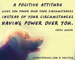 h POSITIVE hTTITUØE GIVES you POWER OVER YOUR CIRCUMSThMCES 1MSTEhØ OF YOUR CIRCUMSThMCES HhVIMG POWER OVER you. JOYCE MEYER GOODSThTUSES.COM POSITIVE