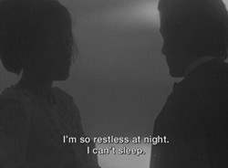 I'm so restless at night.