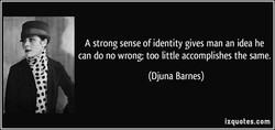 A strong sense of identity gives man an idea he 