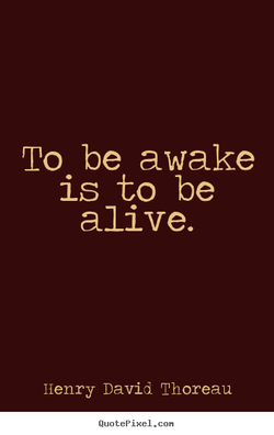 To be awake 