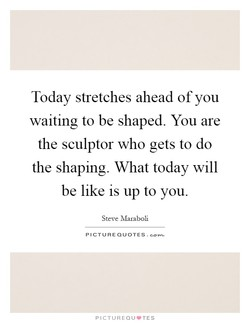 Today stretches ahead of you 
