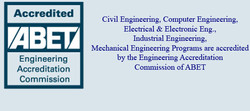 Accredited 'ABET' Engineering Accreditation Commission Civil Engineering, Computer Engineering, Electrical & Electronic Eng., Industrial Engineering, Mechanical Engineering Programs are accredited by the Engineering Accreditation Commission of ABET