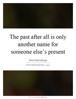 The past after all is only 