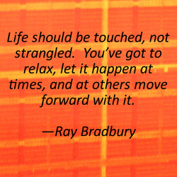 Life should be touched, not 