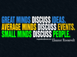 GREAT MINDS DISCUSS IDEAS. 