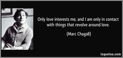 Only love interests me, and I am only in contact 