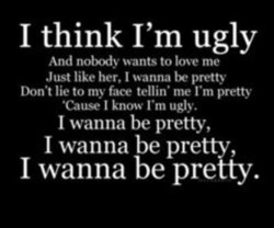 I think I'm ugly 
